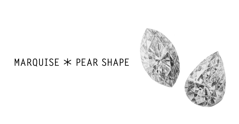 MARQUISE * PEAR SHAPE